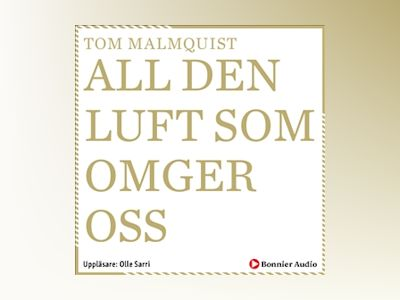 All den luft som omger oss av Tom Malmquist