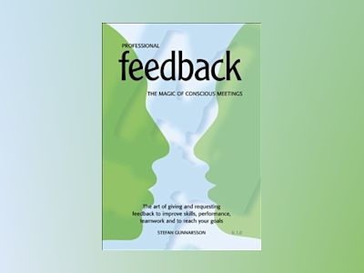Professional Feedback - The magic of conscious meetings. The art of giving av Stefan Gunnarsson