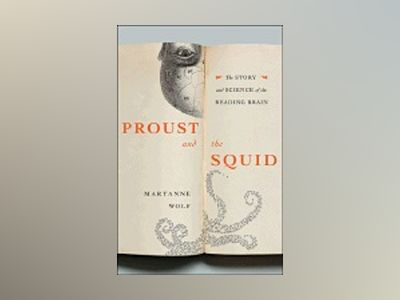 Proust and the Squid av Maryanne Wolf