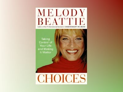 Choices - taking control of your life and making it matter av Melody Beattie