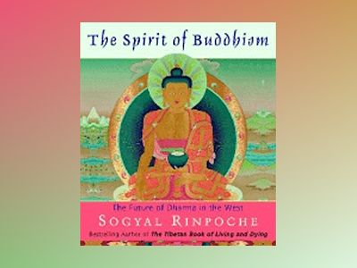 Spirit Of Buddhism: The Future Of Dharma In The West av Sogyal Rinpoche