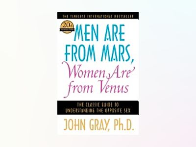 Men Are From Mars, Women Are From Venus: Classic Guide To Un av John Gray