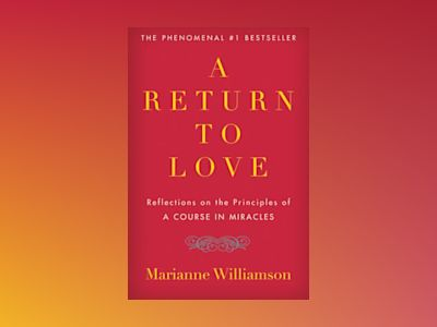 Return To Love: Reflections On The Principles Of