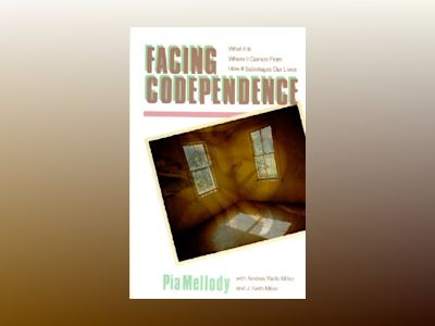 Facing codependence - what it is, where it comes from, how it sabotages our av Pia Mellody