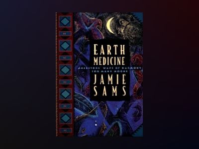 Earth Medicine: Ancestors' Ways Of Harmony For Many Moons av Jamie Sams