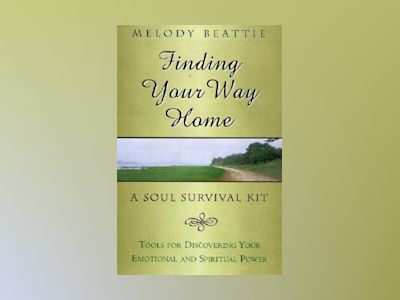 Finding your way home - a soul survival kit av Melody Beattie