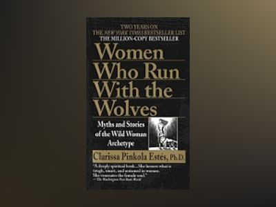 Women who run with wolves - myths and stories of the wild woman archetype av Clarissa Pinkola Estés