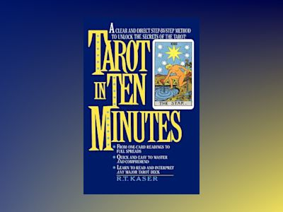 Tarot In Ten Minutes: A Step-By-Step Method To Unlocking The av Kaser RT