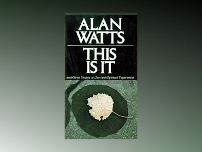 This is it - and other essays on zen and spiritual experience av Alan W. Watts