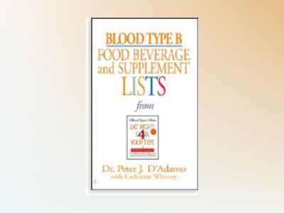 Blood Type B: Food, Beverage & Supplement Lists av Peter D'Adamo