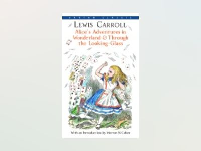 Alice's Adventures in Wonderland & Through the Looking-Glass av Lewis Carroll