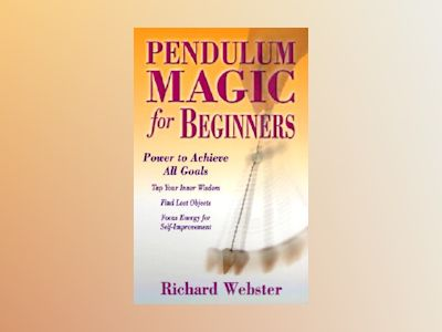 Pendulum magic for beginners - power to achieve all goals av Richard Webster