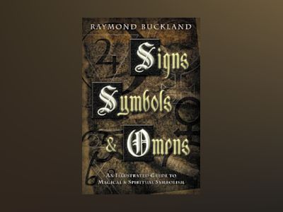 Signs, Symbols & Omens: An Illustrated Guide to Magical & Spiritual Symbolism av Raymond Buckland