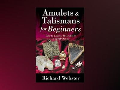 Amulets And Talismans For Beginners: How To Choose, Make & U av Webster Richard