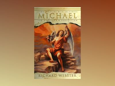 Communicating with Archangel Michael: For Guidance & Protection av Richard Webster
