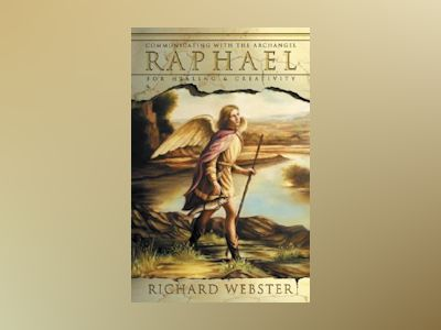Raphael - communicating with the archangel for healing and creativity av Richard Webster
