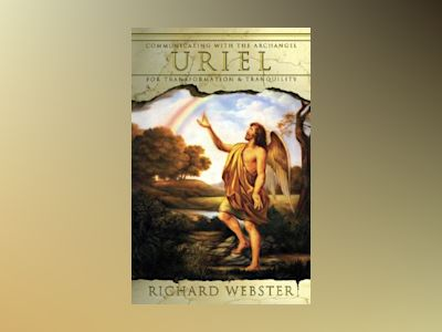 Uriel: Communication With The Archangel For Transformation & Tranquility av Richard Webster