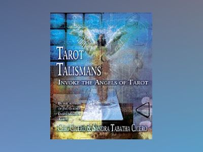 Tarot talismans - invoke the angels of tarot av Chic Cicero