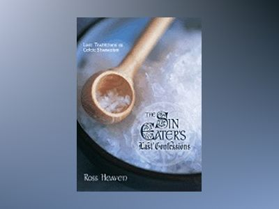 The Sin Eater's Last Confessions: Lost Traditions of Celtic Shamanism av Ross Heaven