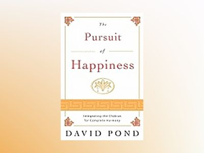 The Pursuit of Happiness: Integrating the Chakras for Complete Harmony av David Pond
