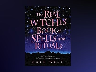 The Real Witches' Book of Spells and Rituals av Kate West