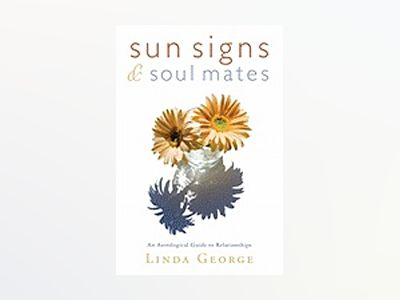Sun Signs & Soul Mates: An Astrological Guide to Relationships av Linda George