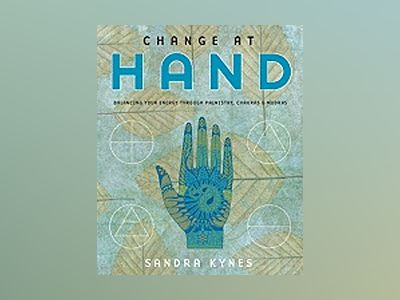 Change at Hand: Balancing Your Energy Through Palmistry, Chakras & Mudras av Sandra Kynes