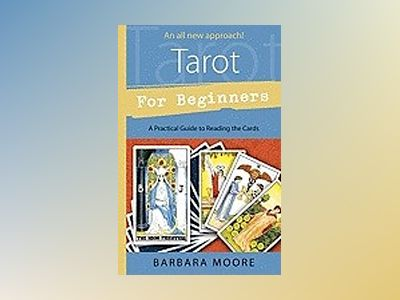 Tarot for Beginners: A Practical Guide to Reading the Cards av Barbara Moore