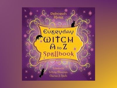 Everyday witch a to z spellbook - wonderfully witchy blessings, charms and av Deborah Blake