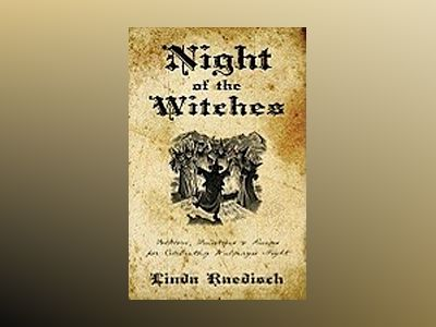 Night of the Witches: Folklore, Traditions & Recipes for Celebrating Walpurgis Night av Linda Raedisch
