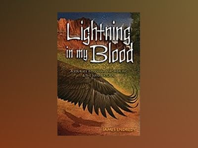 Lightning in My Blood: A Journey Into Shamanic Healing & the Supernatural av James Endredy