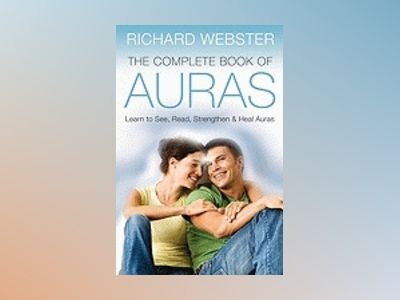 Complete book of auras - learn to see, read, strengthen and heal auras av Richard Webster