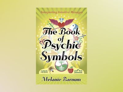 The Book of Psychic Symbols: Interpreting Intuitive Messages av Melanie Barnum