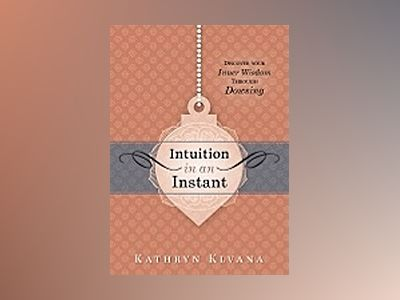 Intuition in an Instant: Discover Your Inner Wisdom Through Dowsing av Kathryn Klvana
