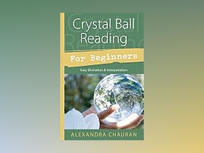 Crystal ball reading for beginners - easy divination and interpretation av Alexandra Chauran