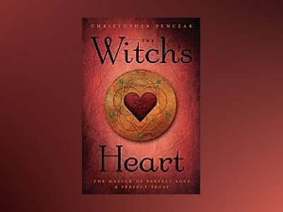The Witch's Heart: The Magick of Perfect Love & Perfect Trust av Christopher Penczak