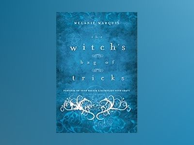 The Witch's Bag of Tricks: Personalize Your Magick & Kickstart Your Craft av Melanie Marquis