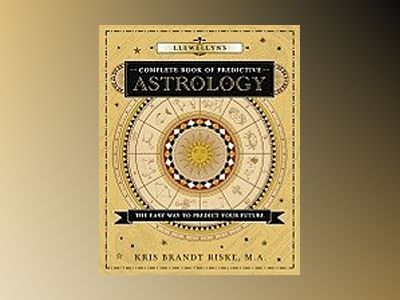Llewellyn's Complete Book of Predictive Astrology: The Easy Way to Predict Your Future av Kris Brandt Riske