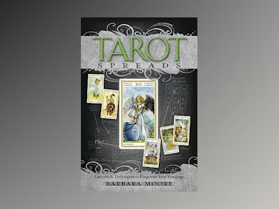 Tarot spreads - layouts and techniques to empower your readings av Barbara Moore