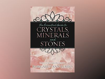 The Essential Guide to Crystals, Minerals & Stones av Margaret Ann Lembo