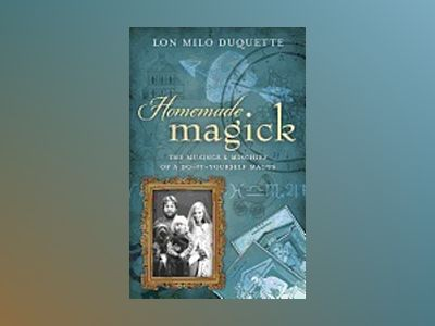 Homemade Magick : The Musings & Mischief Of A Do-It-Yourself Magus av Lon Milo DuQuette