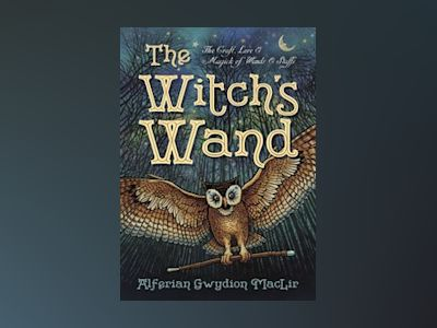 Witchs wand - the craft, lore, and magick of wands & staffs av Alferian Gwydion Maclir