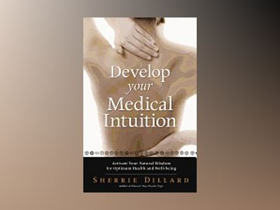 Develop Your Medical Intuition : Activate Your Natural Wisdom For Optimum Health & Well-Being av Sherrie Dillard