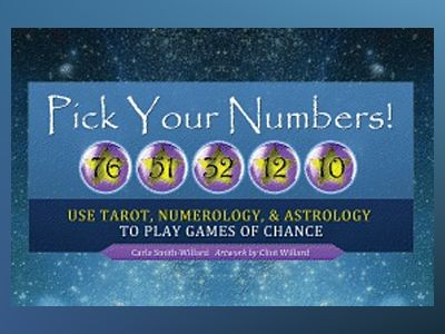 Pick Your Numbers!: Use Tarot, Numerology, and Astrology to Play Games of Chance av Carla Smith-Willard