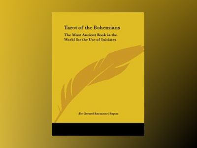 Tarot of the Bohemians: The Most Ancient Book in the World for the Use of Initiates av Papus