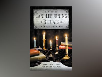Practical candle burning - spells and rituals for every purpose av Raymond Buckland