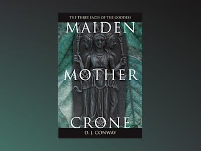 Maiden, Mother, Crone Maiden, Mother, Crone: The Myth & Reality of the Triple Goddess the Myth & Reality of the Triple Goddess av D. J. Conway