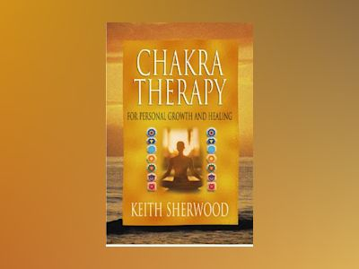Chakra Therapy: For Personal Growth and Healing av Keith Sherwood