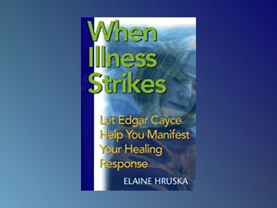When Illness Strikes: Let Edgar Cayce Help You Manifest Your av Hruska Elaine