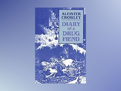 Diary Of A Drug Fiend av Crowley Aleister